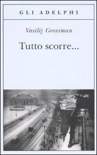 Tutto scorre di Vasilij Grossman, Adelphi